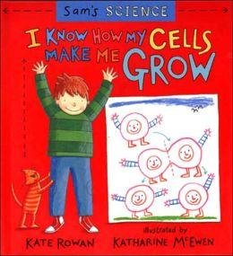 I Know How My Cells Make Me Grow