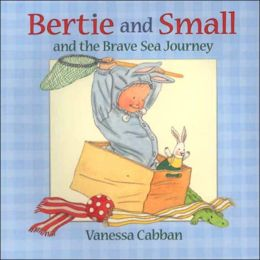 Bertie and Small and the Brave Sea Journey
