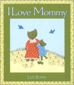 I Love Mommy: Super Sturdy Picture Books