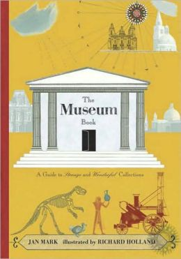 Museum Book: A Guide to Strange and Wonderful Collections