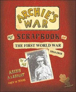 Archie's War: My Scrapbook of the First World War