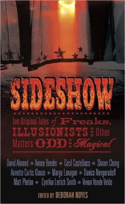 Sideshow: Ten Original Tales of Freaks, Illusionists, and Other Matters Odd and Magical