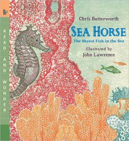 Sea Horse: The Shyest Fish in the Sea (Read and Wonder Series)