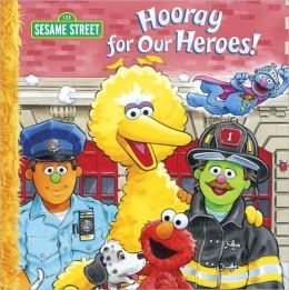 Hooray for our Heroes: A Sesame Street Big Book