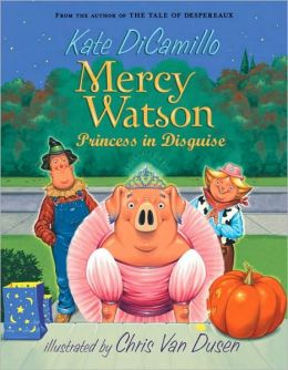 Mercy Watson: Princess in Disguise (Mercy Watson Series #4)