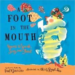 A Foot in the Mouth: Poems to Speak, Sing, and Shout