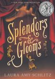 Book Cover Image. Title: Splendors and Glooms, Author: Laura Amy Schlitz