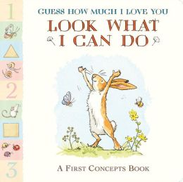 Guess How Much I Love You: Look What I Can Do: A First Concepts Book