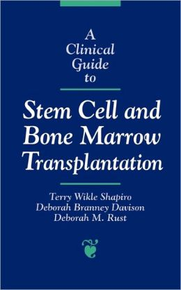 A Clinical Guide To Stem Cell And Bone Marrow Transplantation