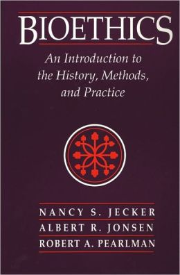 Bioethics: Introduction to the History, Methods, and Practice