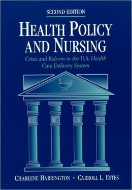 Health Policy and Nursing: Crisis and Reform in the U. S. Health Care Delivery System