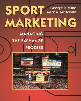 Sport Marketing: Managing The Exchange Process
