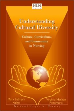 Understanding Cultural Diversity: Culture, Curriculum, and Community in Nursing