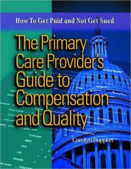 Primary Care Provider's Guide to Compensation and Quality: How to Get Paid and Not Get Sued