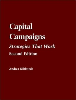 Capital Campaigns: Strategies That Work (Jones and Bartlett's Fund Raising Series for the 21st Century)