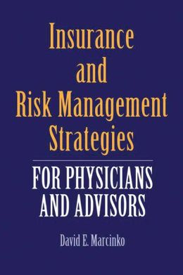 Insurance and Risk Management Strategies for Physicians and Advisors David E. Marcinko