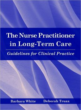 The Nurse Practitioner In Long-Term Care: Guidelines For Clinical Practice
