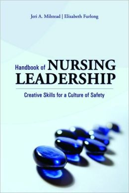 Handbook Of Nursing Leadership: Creative Skills For A Culture Of Safety
