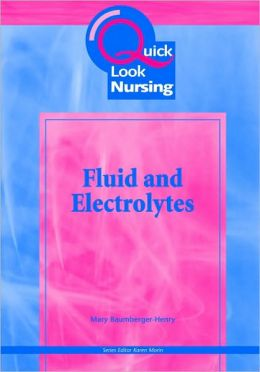 Quick Look Nursing: Fluid and Electrolytes