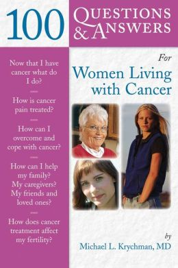100 Questions & Answers For Women Living With Cancer: A Practical Guide For Survivorship