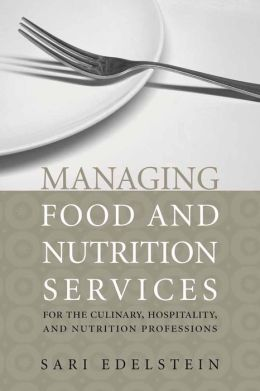 Managing Food And Nutrition Services For The Culinary, Hospitality, And Nutrition Professions