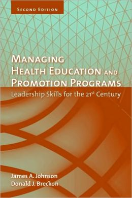 Managing Health Education And Promotion Programs: Leadership Skills For The 21St Century