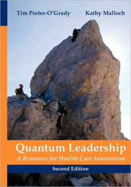 Quantum Leadership: A Resource For Health Care Innovation