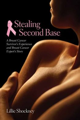 Stealing Second Base: A Breast Cancer Survivor's Experience And Breast Cancer Expert's Story