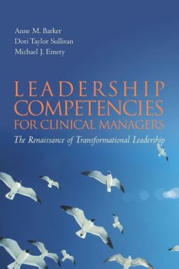Leadership Competencies For Clinical Managers: The Renaissance Of Transformational Leadership