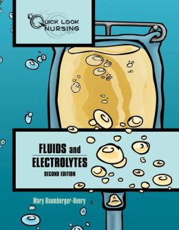 Quick Look Nursing: Fluids And Electrolytes