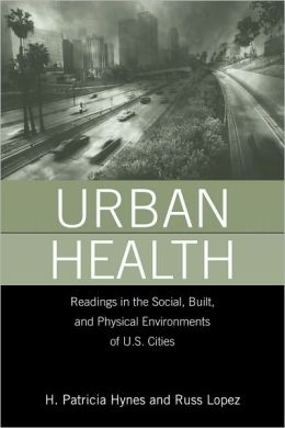Urban Health: Readings In The Social, Built, And Physical Environments Of U.S. Cities