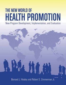 The New World Of Health Promotion: New Program Development, Implementation, And Evaluation