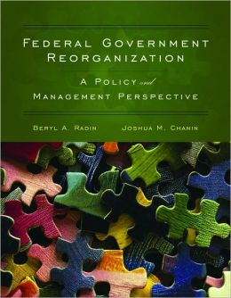 Federal Government Reorganization: A Policy And Management Perspective