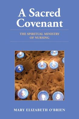 A Sacred Covenant: The Spiritual Ministry Of Nursing