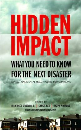 Hidden Impact: What You Need To Know For The Next Disaster: A Practical Mental Health Guide For Clinicians