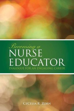 Becoming a Nurse Educator: Dialogue for an Engaging Career