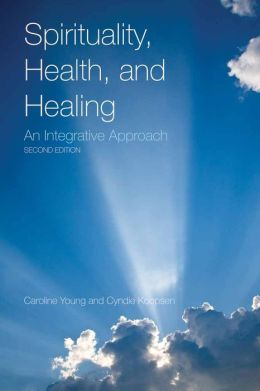 Spirituality, Health, And Healing: An Integrative Approach