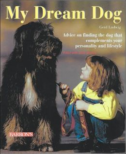 My Dream Dog: Advice on Finding the Dog that Complements Your Personality and Lifestyle