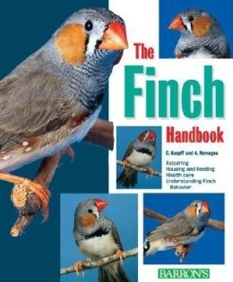 The Finch Handbook: Purchase, Care, Nutrition and Diseases, Plus a Description of More Than 50 Species