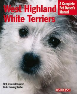 West Highland White Terriers: Everything about Purchase, Care, Nutrition, Breeding, and Health Care