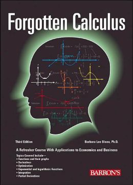 Forgotten Calculus: A Refresher Course with Applications to Economics and Business and the Optional Use of the Graphing Calculator