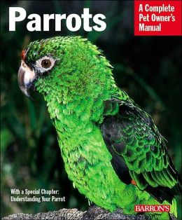 Parrots: Everything about Purchase, Care, Feeding, and Housing
