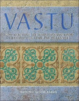 Vastu: How to Activate the Transcendental Magic Hidden in Your Home and Workspace