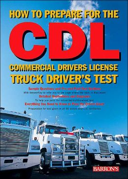 How to Prepare for the CDL: Commercial Driver's License Truck Driver's Test