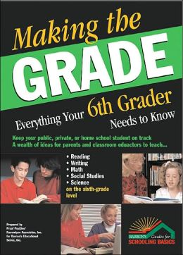 Making the Grade: Everything Your 6th Grader Needs to Know
