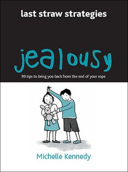 Jealousy: 99 Tips to Bring You Back from the End of Your Rope (Last Straw Strategies)