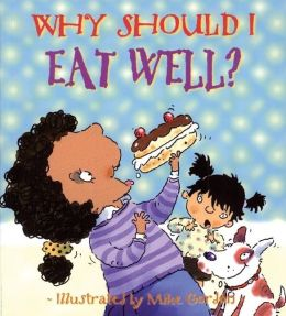 Why Should I Eat Well? (Why Should I? Books Series)