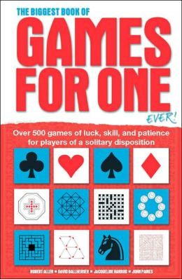 The Biggest Book of Games for One Ever!: Over 500 Games of Luck, Skill and Patience for Players of a Solitary Disposition