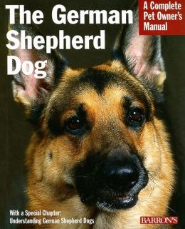The German Shepherd Dog: Everything about Purchase, Care, Feeding, and Training