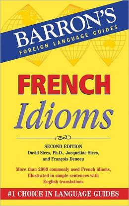 French Idioms: Second Edition (Barron's Foreign Language Guides Series)